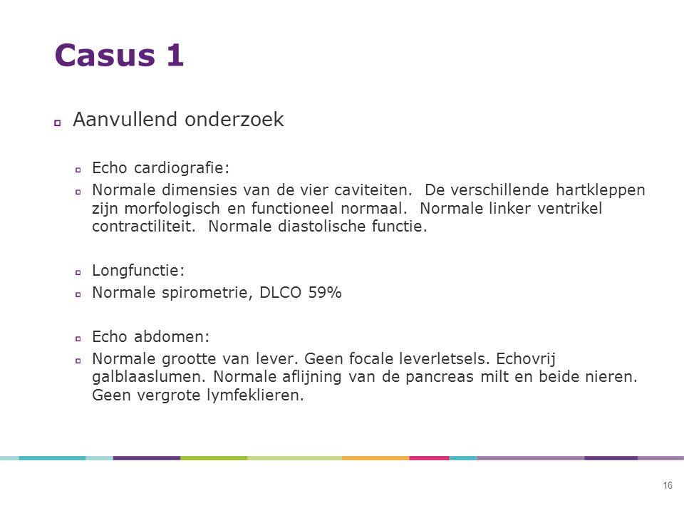 16 Casus 1 Aanvullend onderzoek Echo cardiografie: Normale dimensies van de vier caviteiten. De verschillende hartkleppen zijn morfologisch en functio