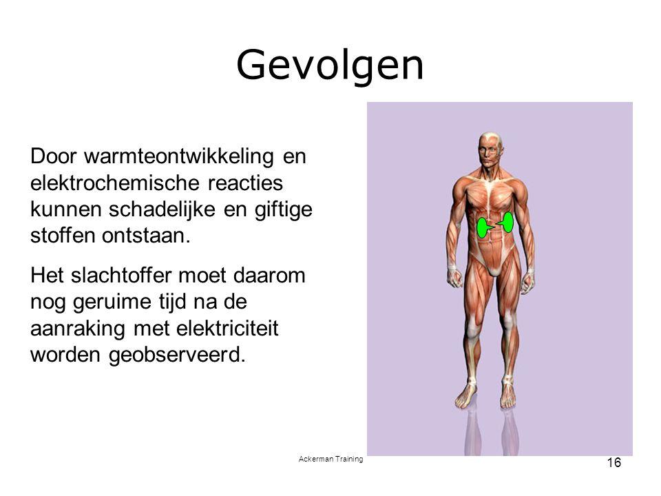 Ackerman Training 16 Gevolgen Door warmteontwikkeling en elektrochemische reacties kunnen schadelijke en giftige stoffen ontstaan. Het slachtoffer moe