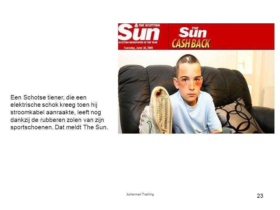 Ackerman Training 23 Een Schotse tiener, die een elektrische schok kreeg toen hij stroomkabel aanraakte, leeft nog dankzij de rubberen zolen van zijn sportschoenen.