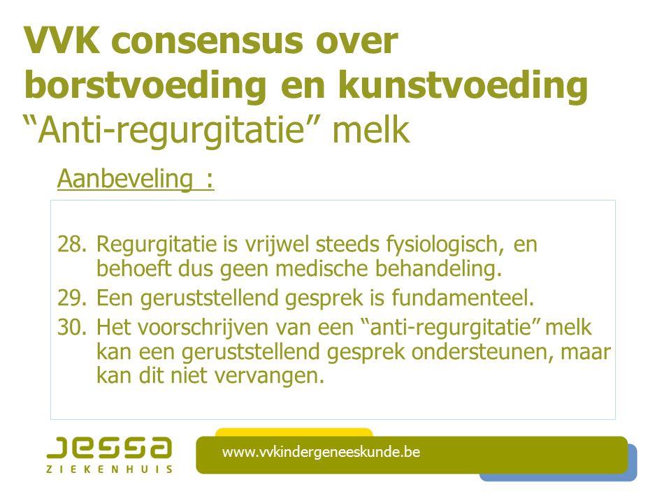 VVK consensus over borstvoeding en kunstvoeding Anti-regurgitatie melk Aanbeveling : 28.Regurgitatie is vrijwel steeds fysiologisch, en behoeft dus geen medische behandeling.