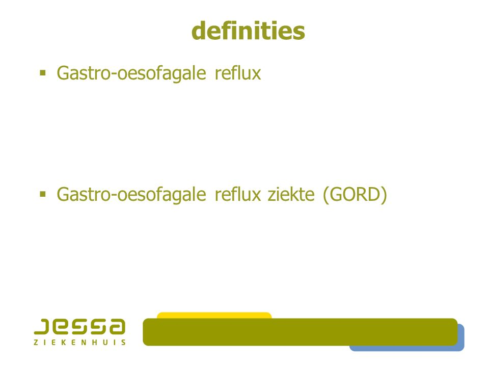 definities  Gastro-oesofagale reflux  Gastro-oesofagale reflux ziekte (GORD)