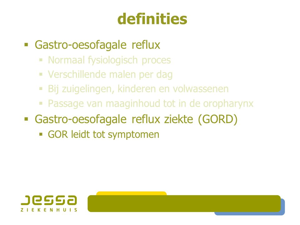 epidemiologie gastro-oesofagale reflux  < 3 maanden : 50 %  4 maanden: 67 %  10-12 maanden: 5 % Complicaties in 5 % van de gevallen