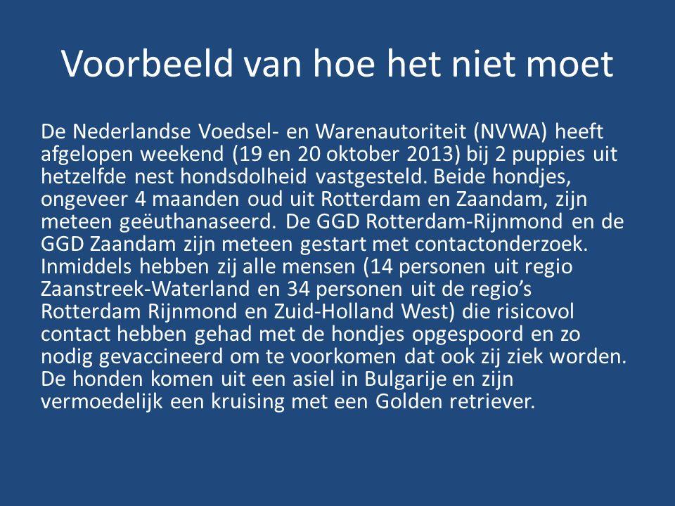 Voorbeeld van hoe het niet moet De Nederlandse Voedsel- en Warenautoriteit (NVWA) heeft afgelopen weekend (19 en 20 oktober 2013) bij 2 puppies uit hetzelfde nest hondsdolheid vastgesteld.