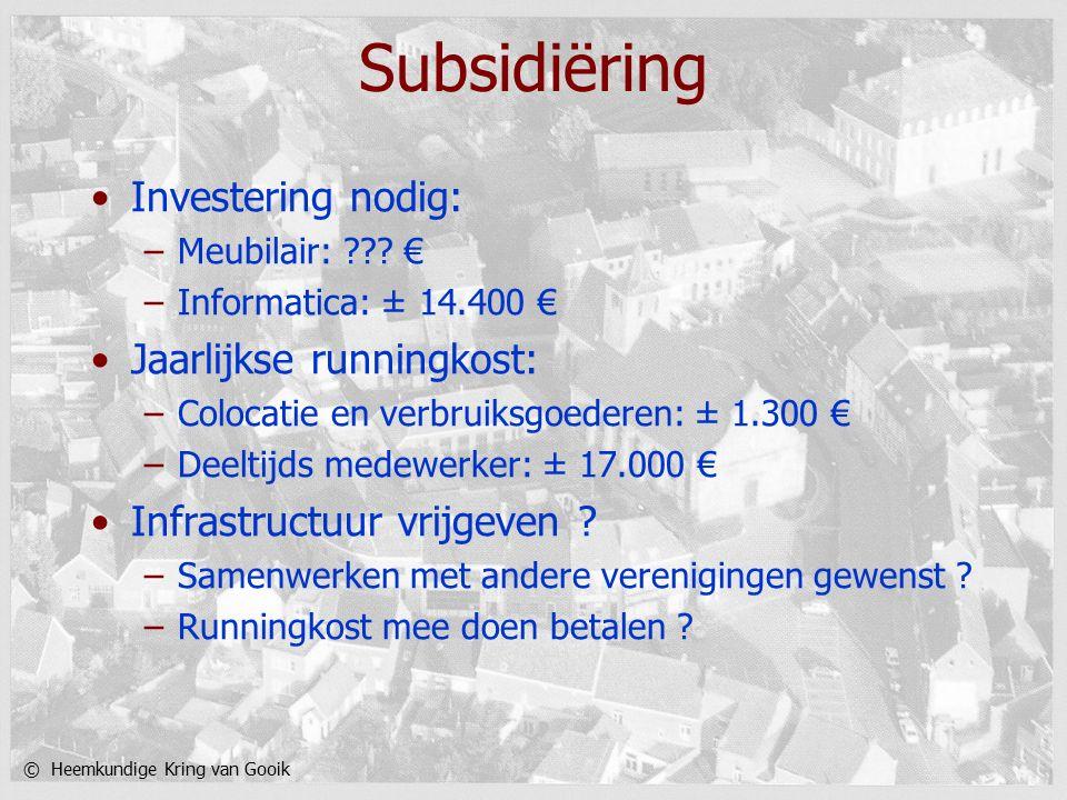 © Heemkundige Kring van Gooik Subsidiëring Investering nodig: –Meubilair: ??.