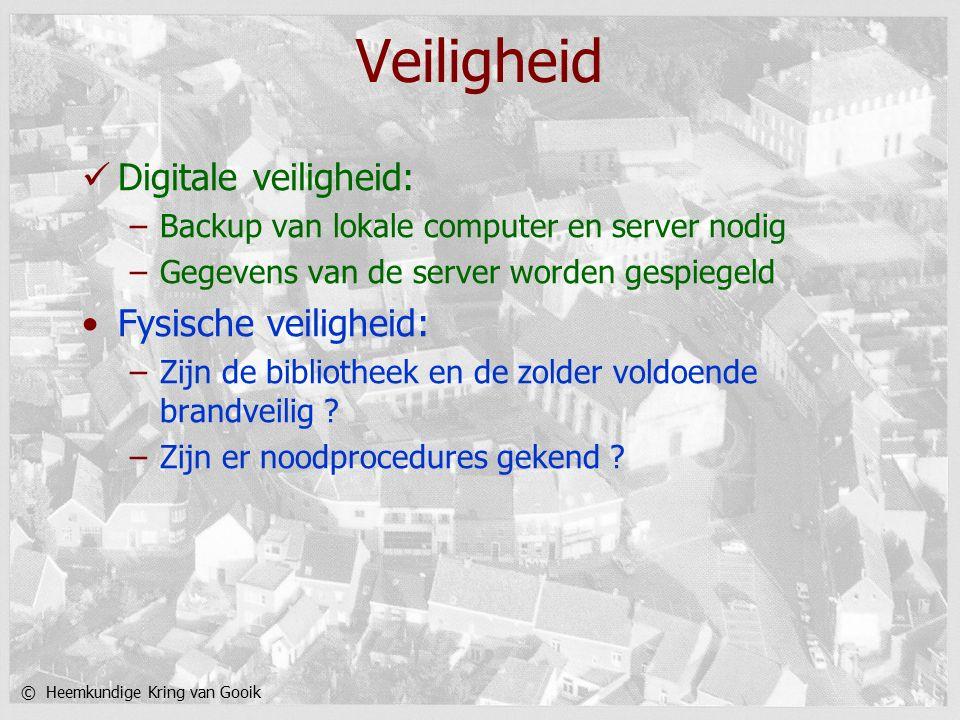 © Heemkundige Kring van Gooik Veiligheid Digitale veiligheid: –Backup van lokale computer en server nodig –Gegevens van de server worden gespiegeld Fysische veiligheid: –Zijn de bibliotheek en de zolder voldoende brandveilig .