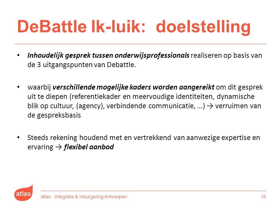DeBattle lk-luik: doelstelling Inhoudelijk gesprek tussen onderwijsprofessionals realiseren op basis van de 3 uitgangspunten van Debattle.