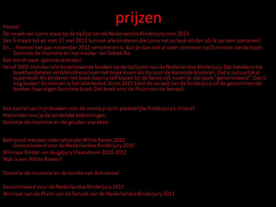 prijzen Hoera! De wraak van Lorre staat op de tiplijst van de Nederlandse Kinderjury voor 2013. Van 6 maart tot en met 17 mei 2013 kunnen alle kindere