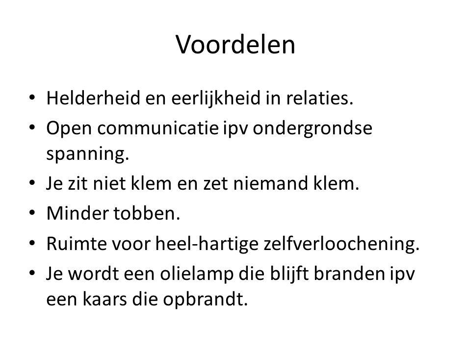 Voordelen Helderheid en eerlijkheid in relaties. Open communicatie ipv ondergrondse spanning.
