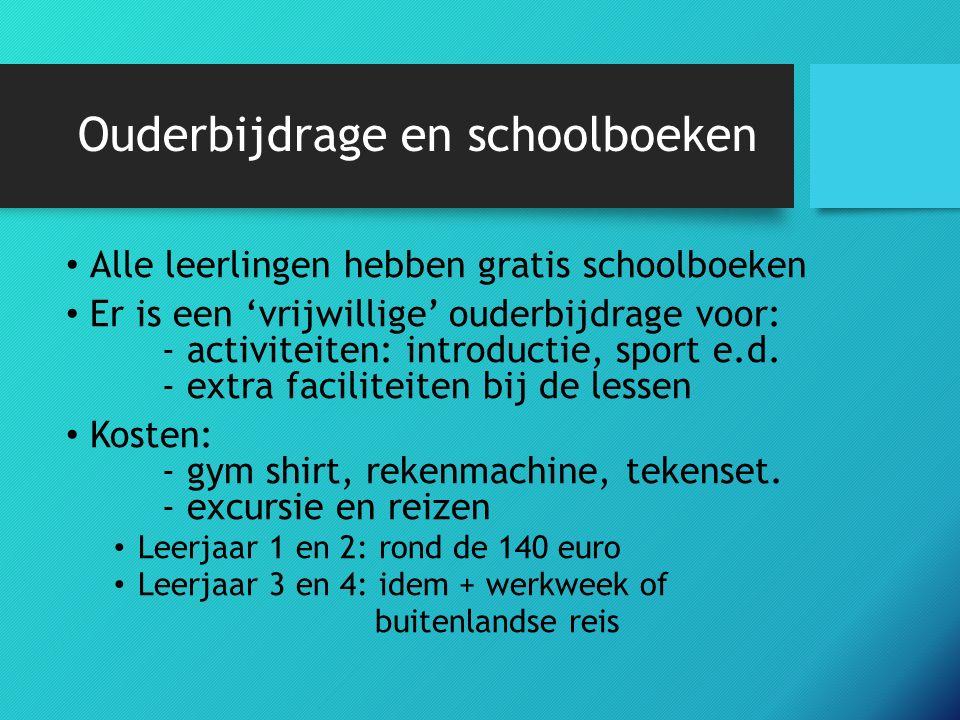 Ouderbijdrage en schoolboeken Alle leerlingen hebben gratis schoolboeken Er is een 'vrijwillige' ouderbijdrage voor: - activiteiten: introductie, sport e.d.