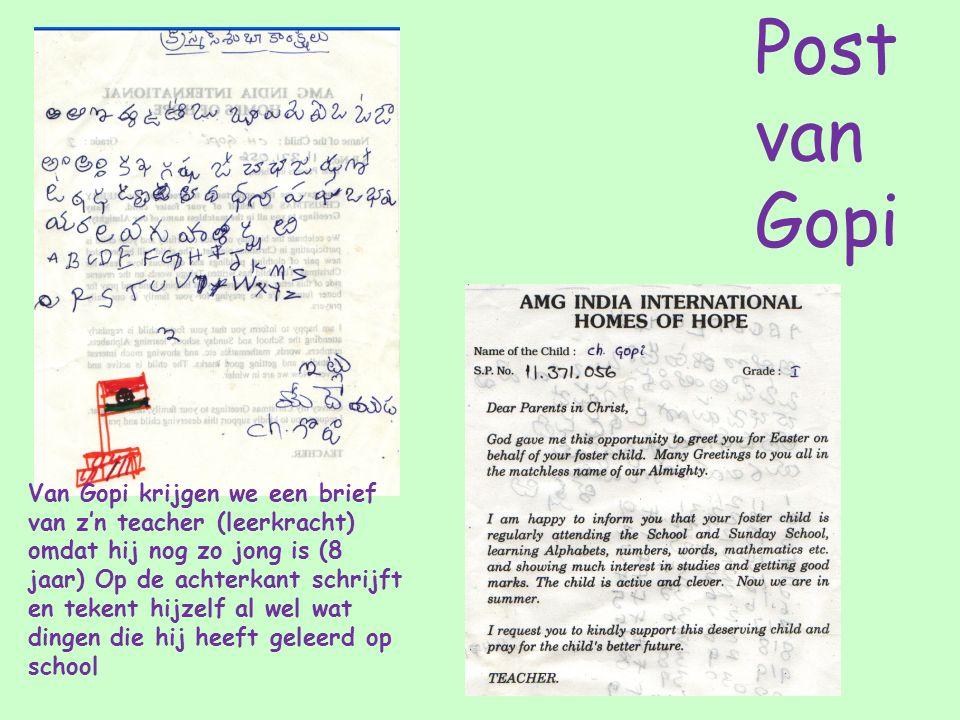 Van Gopi krijgen we een brief van z'n teacher (leerkracht) omdat hij nog zo jong is (8 jaar) Op de achterkant schrijft en tekent hijzelf al wel wat dingen die hij heeft geleerd op school Post van Gopi