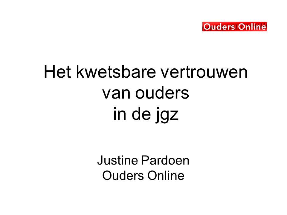 Het kwetsbare vertrouwen van ouders in de jgz Justine Pardoen Ouders Online