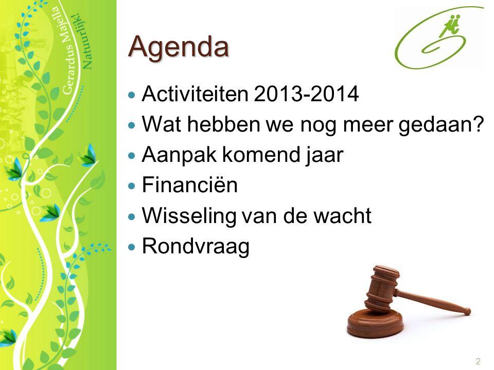 2 Agenda Activiteiten 2013-2014 Wat hebben we nog meer gedaan? Aanpak komend jaar Financiën Wisseling van de wacht Rondvraag