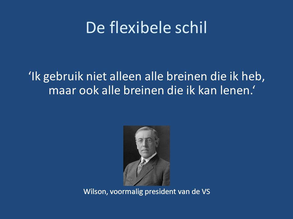 De flexibele schil 'Ik gebruik niet alleen alle breinen die ik heb, maar ook alle breinen die ik kan lenen.' Wilson, voormalig president van de VS