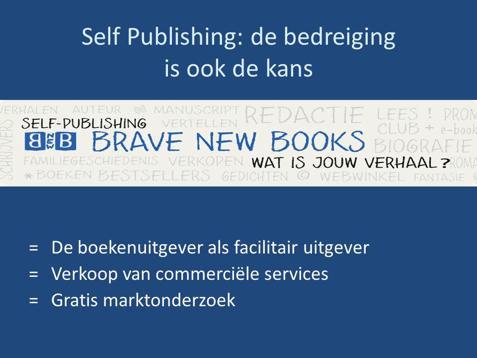 Self Publishing: de bedreiging is ook de kans = De boekenuitgever als facilitair uitgever = Verkoop van commerciële services = Gratis marktonderzoek