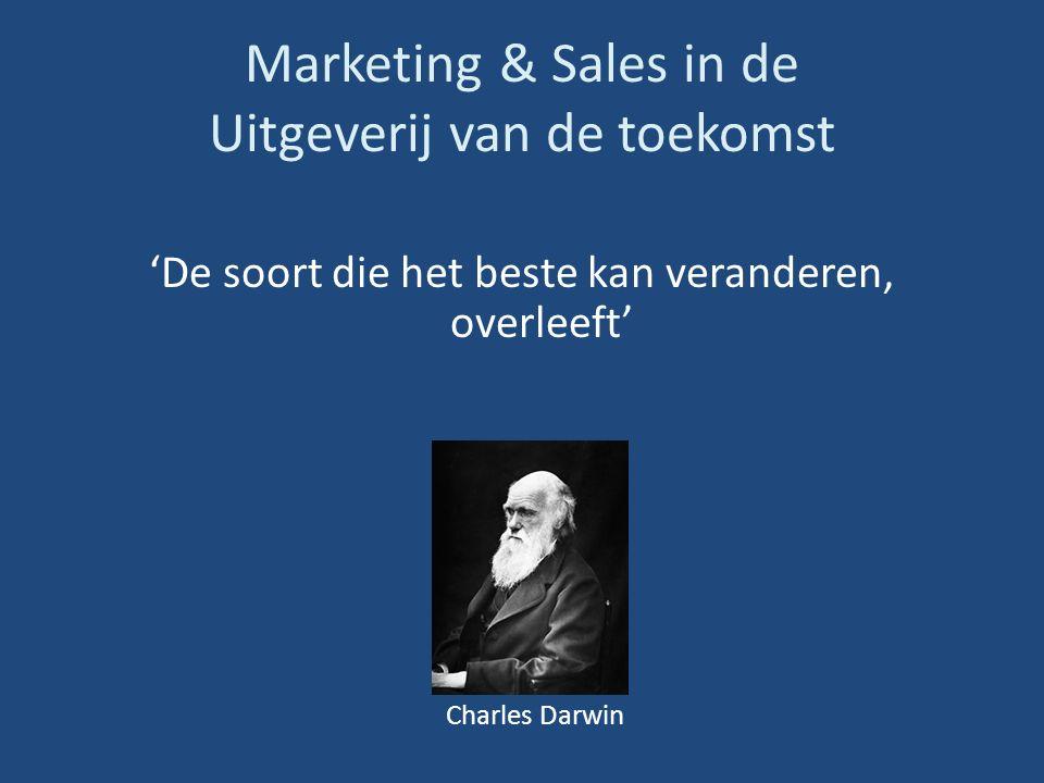 Marketing & Sales in de Uitgeverij van de toekomst 'De soort die het beste kan veranderen, overleeft' Charles Darwin