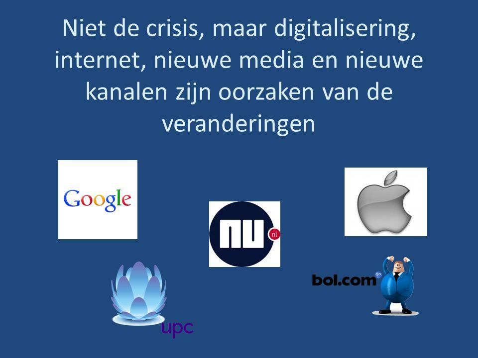Niet de crisis, maar digitalisering, internet, nieuwe media en nieuwe kanalen zijn oorzaken van de veranderingen