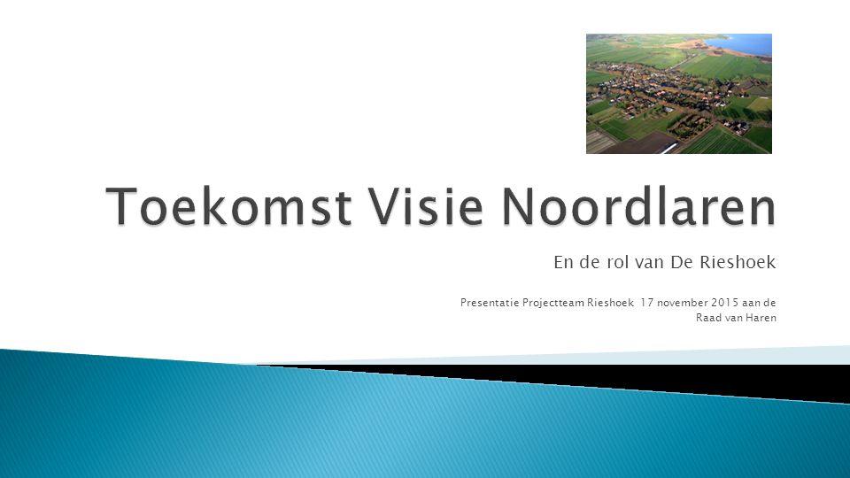En de rol van De Rieshoek Presentatie Projectteam Rieshoek 17 november 2015 aan de Raad van Haren