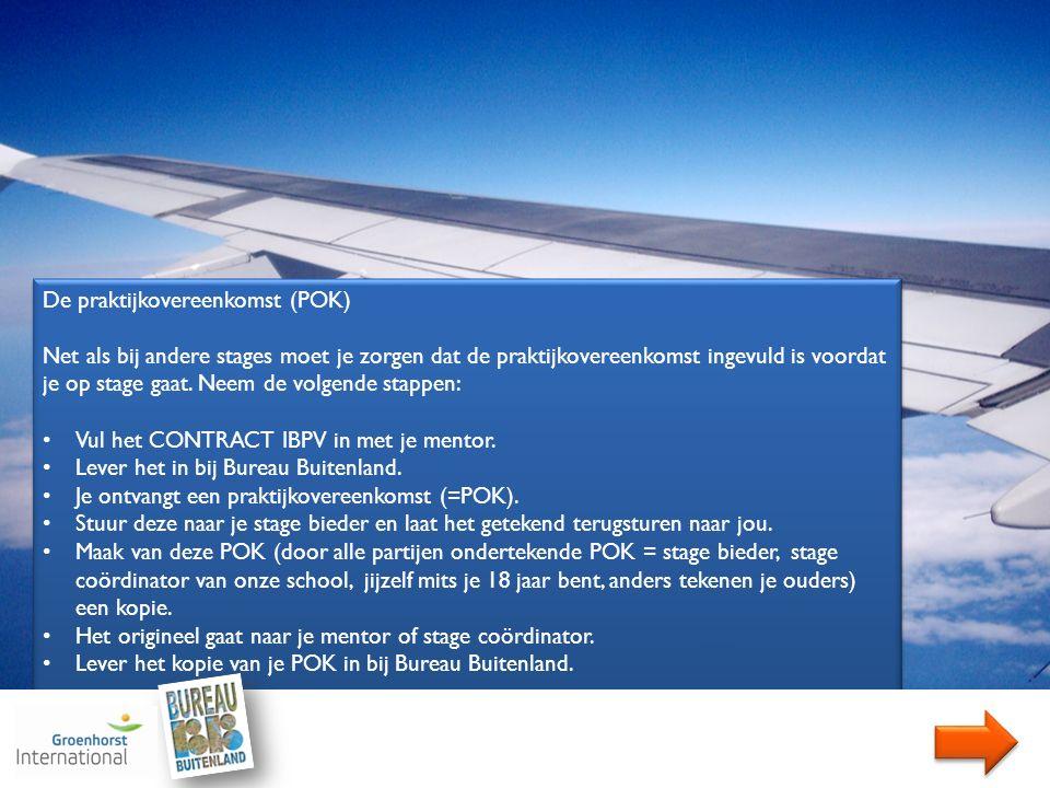 De praktijkovereenkomst (POK) Net als bij andere stages moet je zorgen dat de praktijkovereenkomst ingevuld is voordat je op stage gaat. Neem de volge