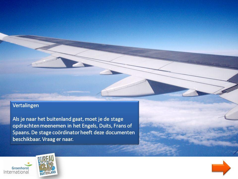 Vertalingen Als je naar het buitenland gaat, moet je de stage opdrachten meenemen in het Engels, Duits, Frans of Spaans.