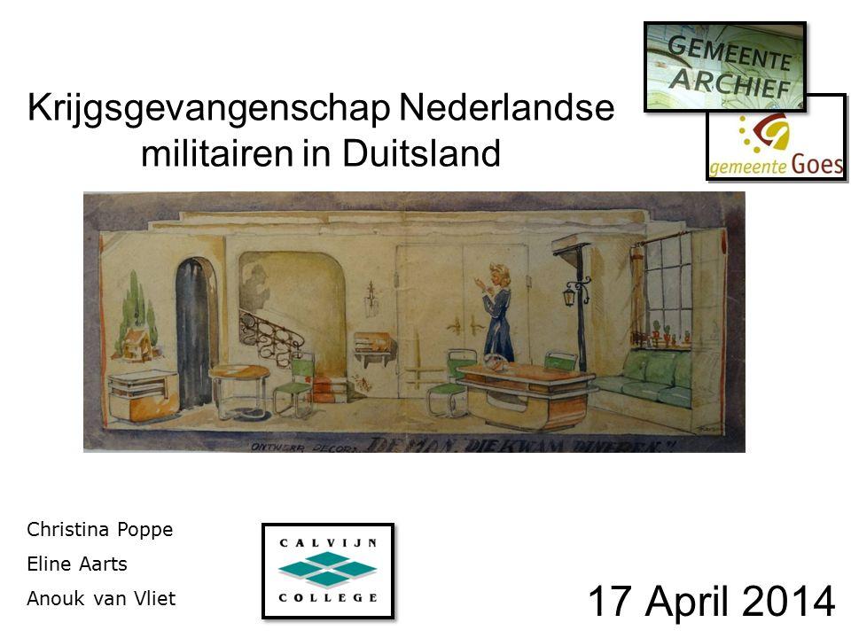 Krijgsgevangenschap Nederlandse militairen in Duitsland 17 April 2014 Christina Poppe Eline Aarts Anouk van Vliet