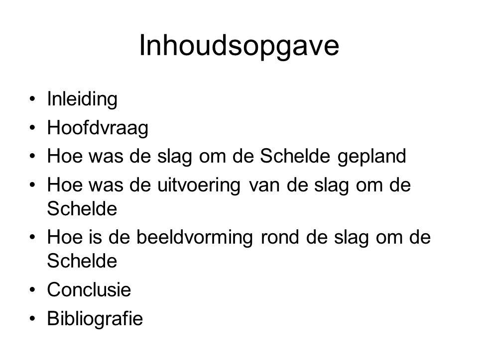 Inhoudsopgave Inleiding Hoofdvraag Hoe was de slag om de Schelde gepland Hoe was de uitvoering van de slag om de Schelde Hoe is de beeldvorming rond de slag om de Schelde Conclusie Bibliografie