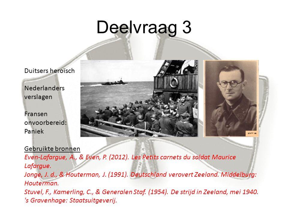 Deelvraag 3 Duitsers heroïsch Nederlanders verslagen Fransen onvoorbereid: Paniek Gebruikte bronnen Even-Lafargue, A., & Even, P.