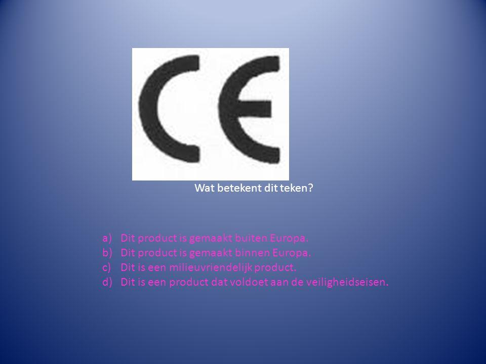 a)Dit product is gemaakt buiten Europa. b)Dit product is gemaakt binnen Europa.
