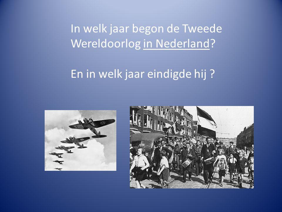 In welk jaar begon de Tweede Wereldoorlog in Nederland En in welk jaar eindigde hij