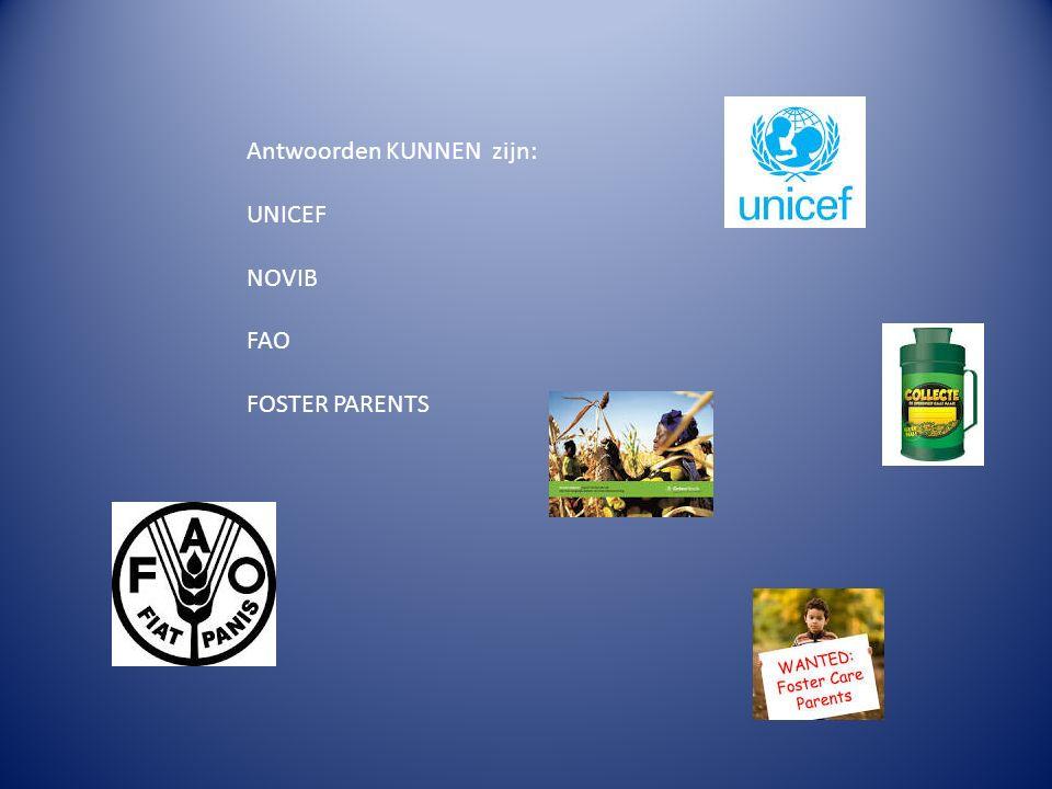 Antwoorden KUNNEN zijn: UNICEF NOVIB FAO FOSTER PARENTS