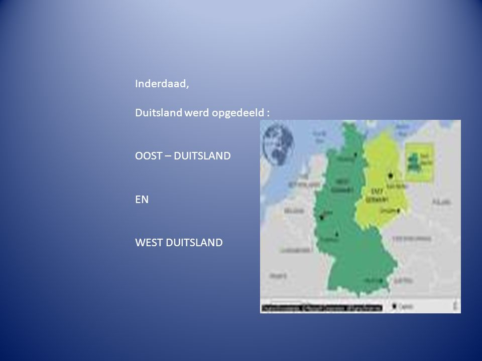 Inderdaad, Duitsland werd opgedeeld : OOST – DUITSLAND EN WEST DUITSLAND