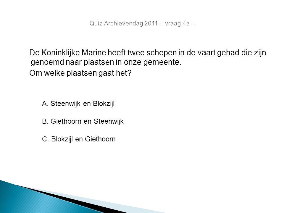 De Koninklijke Marine heeft twee schepen in de vaart gehad die zijn genoemd naar plaatsen in onze gemeente. Om welke plaatsen gaat het? A. Steenwijk e