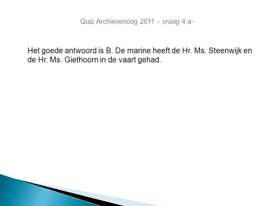 Het goede antwoord is B. De marine heeft de Hr. Ms. Steenwijk en de Hr. Ms. Giethoorn in de vaart gehad.