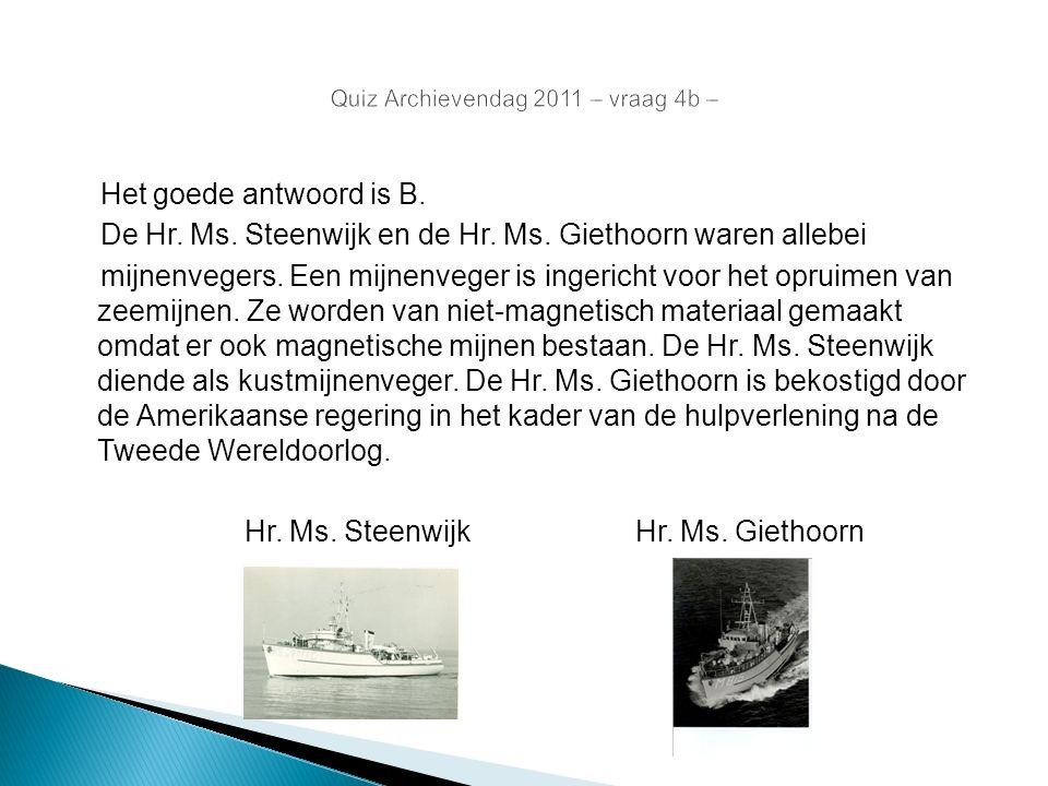 Het goede antwoord is B. De Hr. Ms. Steenwijk en de Hr. Ms. Giethoorn waren allebei mijnenvegers. Een mijnenveger is ingericht voor het opruimen van z