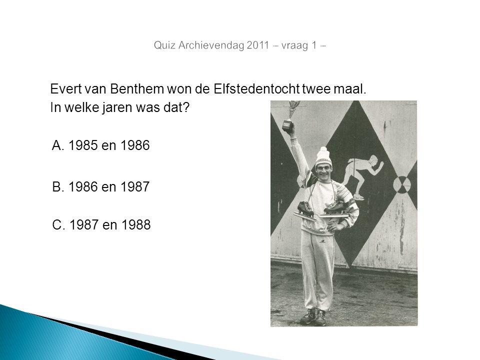 Evert van Benthem won de Elfstedentocht twee maal. In welke jaren was dat? A. 1985 en 1986 B. 1986 en 1987 C. 1987 en 1988
