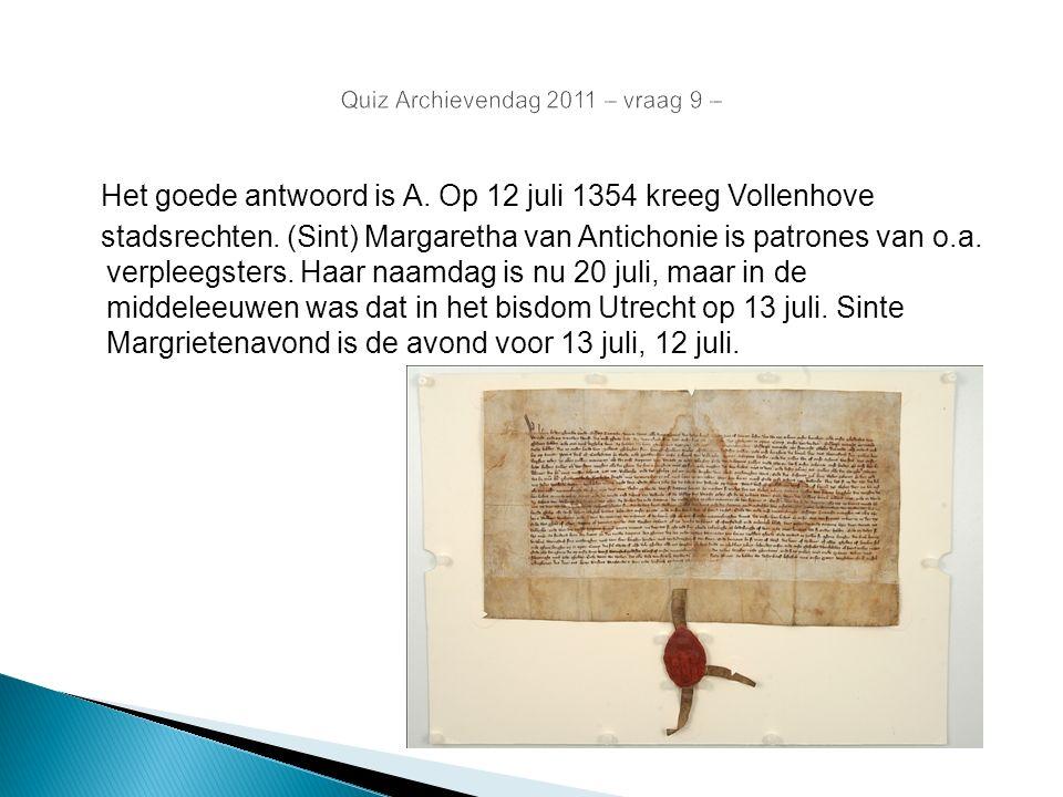 Het goede antwoord is A. Op 12 juli 1354 kreeg Vollenhove stadsrechten. (Sint) Margaretha van Antichonie is patrones van o.a. verpleegsters. Haar naam