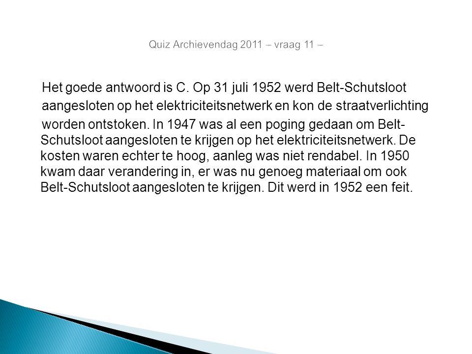 Quiz Archievendag 2011 – vraag 11 – Het goede antwoord is C. Op 31 juli 1952 werd Belt-Schutsloot aangesloten op het elektriciteitsnetwerk en kon de s