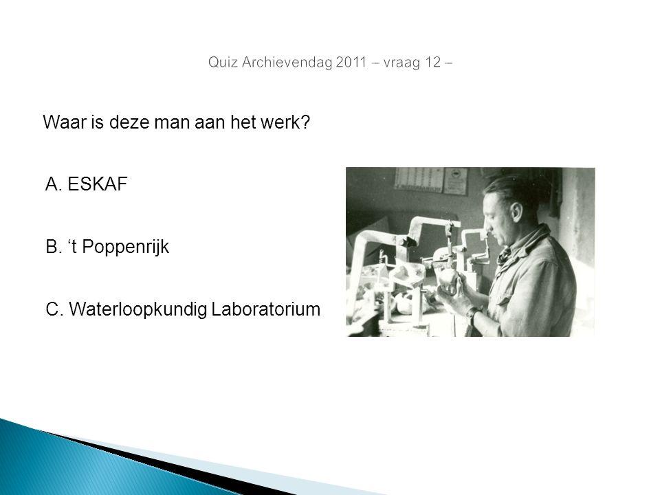 Quiz Archievendag 2011 – vraag 12 – Waar is deze man aan het werk? A. ESKAF B. 't Poppenrijk C. Waterloopkundig Laboratorium