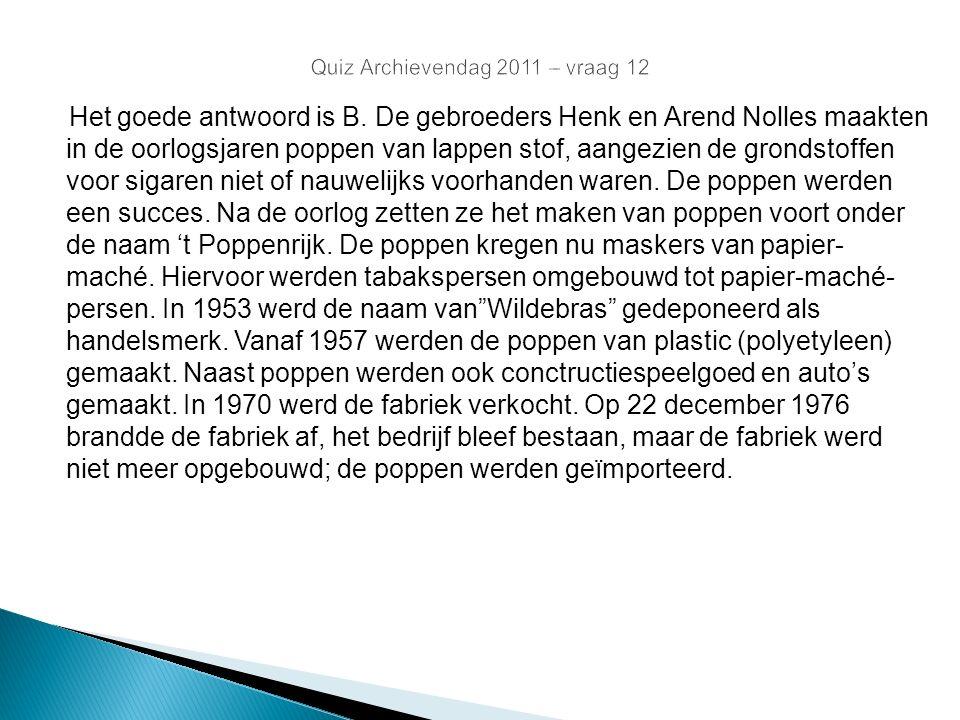 Quiz Archievendag 2011 – vraag 12 Het goede antwoord is B. De gebroeders Henk en Arend Nolles maakten in de oorlogsjaren poppen van lappen stof, aange