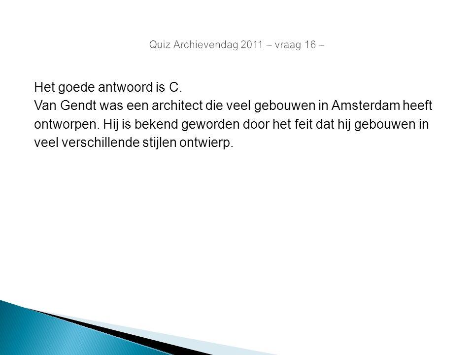 Het goede antwoord is C. Van Gendt was een architect die veel gebouwen in Amsterdam heeft ontworpen. Hij is bekend geworden door het feit dat hij gebo