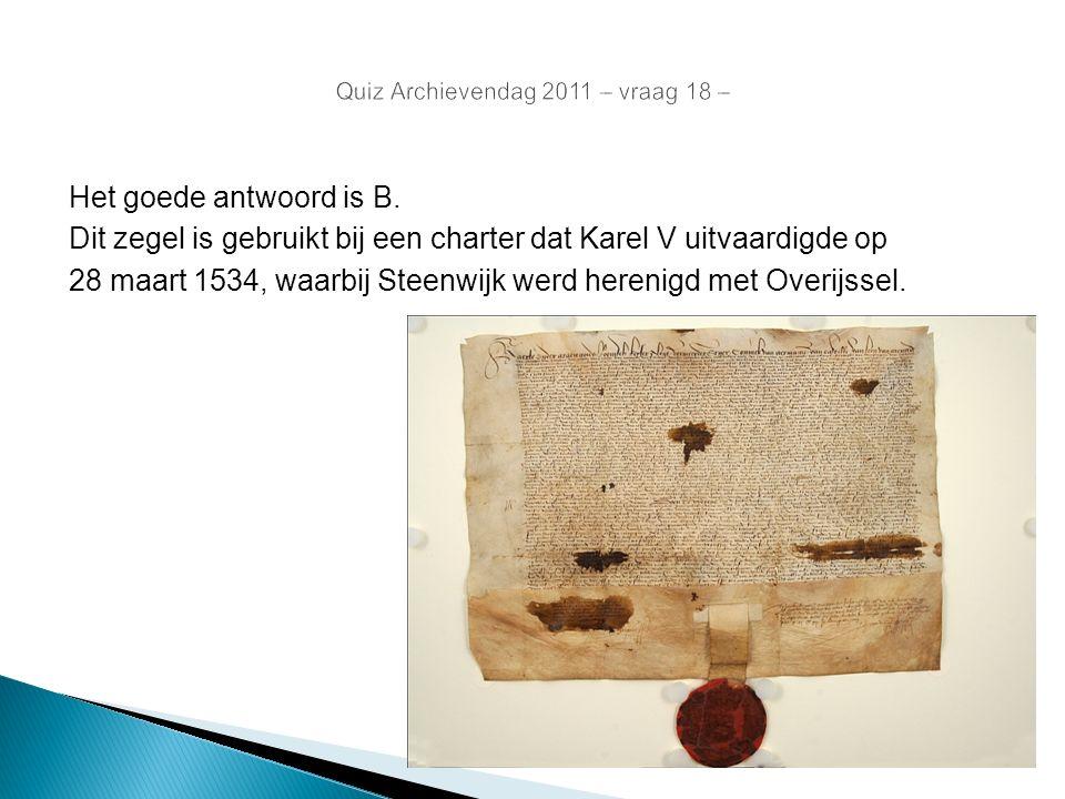 Quiz Archievendag 2011 – vraag 18 – Het goede antwoord is B. Dit zegel is gebruikt bij een charter dat Karel V uitvaardigde op 28 maart 1534, waarbij