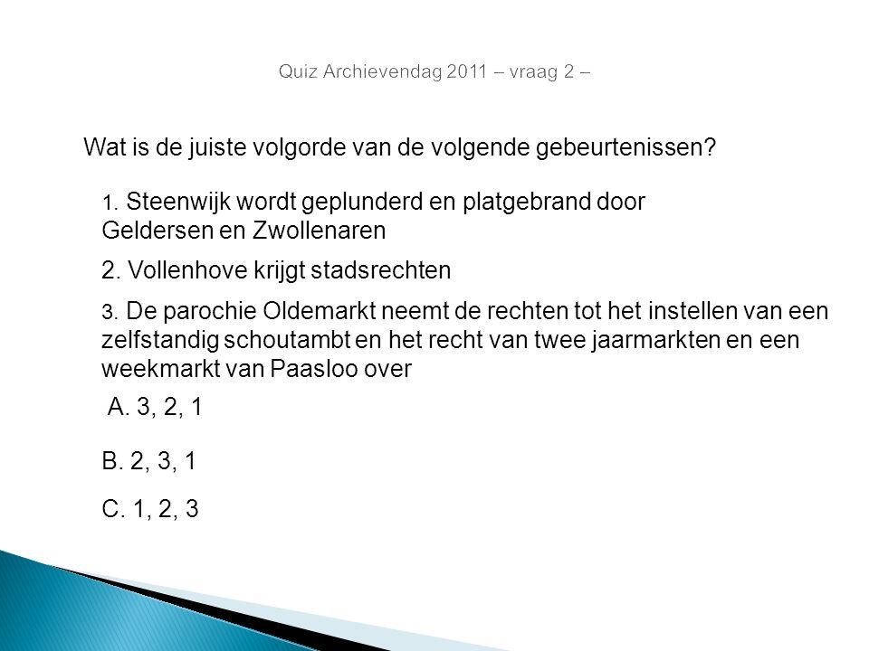 Wat is de juiste volgorde van de volgende gebeurtenissen? 1. Steenwijk wordt geplunderd en platgebrand door Geldersen en Zwollenaren 2. Vollenhove kri