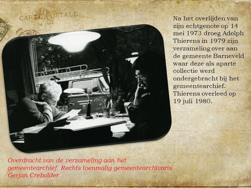 Na het overlijden van zijn echtgenote op 14 mei 1973 droeg Adolph Thierens in 1979 zijn verzameling over aan de gemeente Barneveld waar deze als aparte collectie werd ondergebracht bij het gemeentearchief.