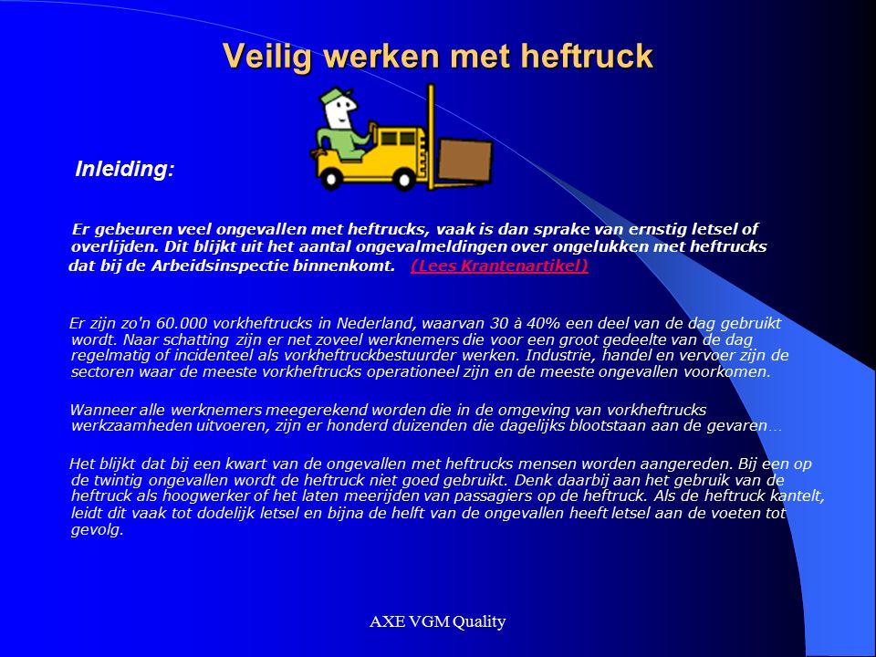 Veilig werken met heftruck Inleiding: Er gebeuren veel ongevallen met heftrucks, vaak is dan sprake van ernstig letsel of overlijden. Dit blijkt uit h