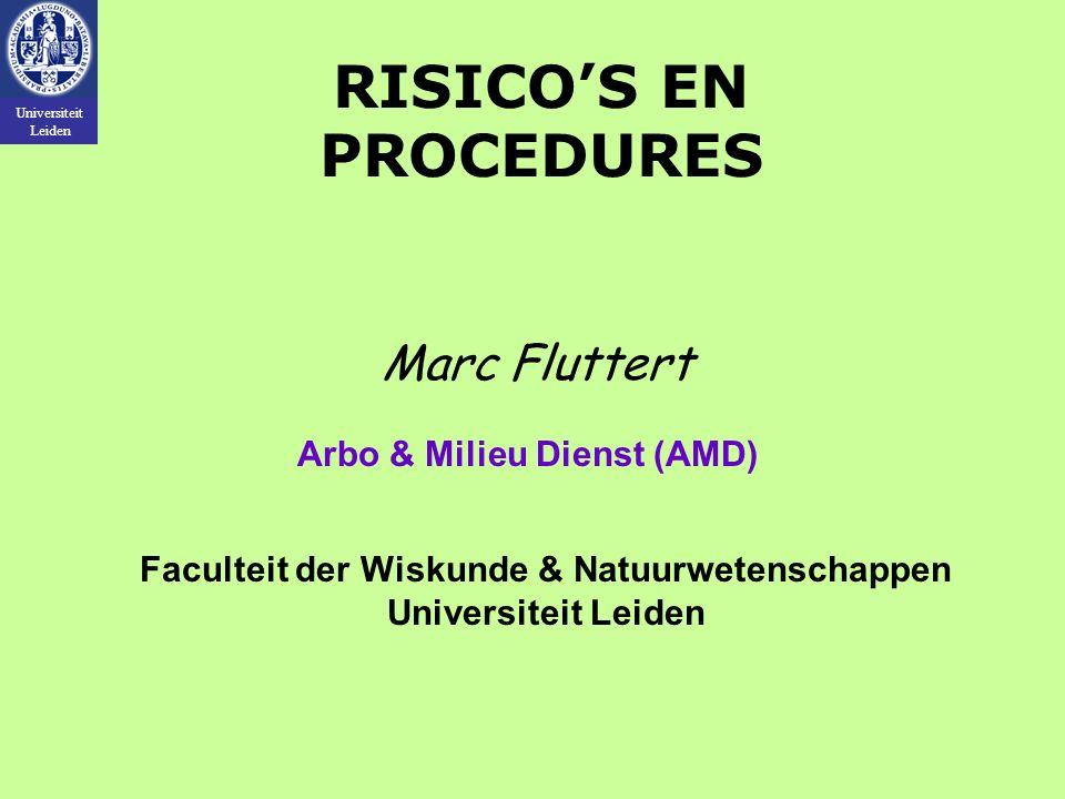 Universiteit Leiden Marc Fluttert Arbo & Milieu Dienst (AMD) Faculteit der Wiskunde & Natuurwetenschappen Universiteit Leiden RISICO'S EN PROCEDURES