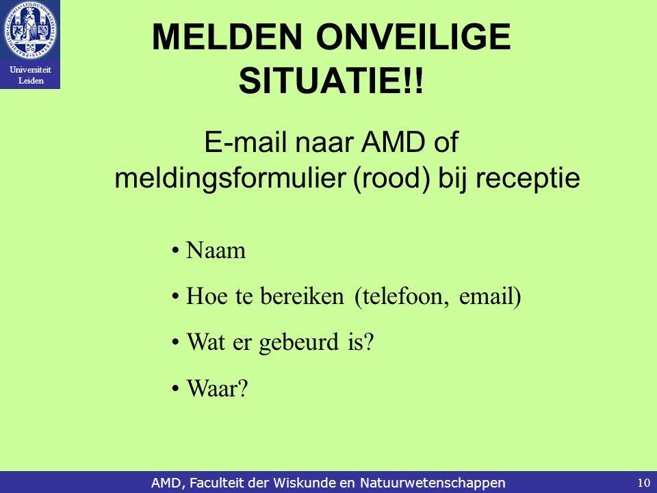 Universiteit Leiden AMD, Faculteit der Wiskunde en Natuurwetenschappen10 E-mail naar AMD of meldingsformulier (rood) bij receptie MELDEN ONVEILIGE SITUATIE!.
