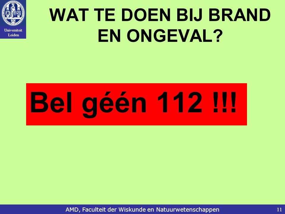 Universiteit Leiden AMD, Faculteit der Wiskunde en Natuurwetenschappen11 WAT TE DOEN BIJ BRAND EN ONGEVAL? Bel géén 112 !!!