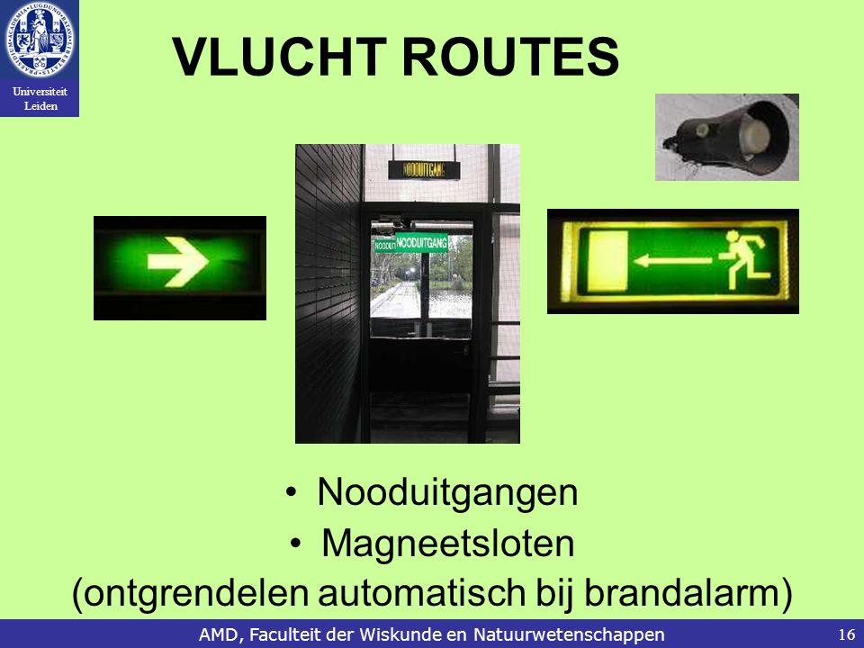 Universiteit Leiden AMD, Faculteit der Wiskunde en Natuurwetenschappen16 VLUCHT ROUTES Nooduitgangen Magneetsloten (ontgrendelen automatisch bij brand