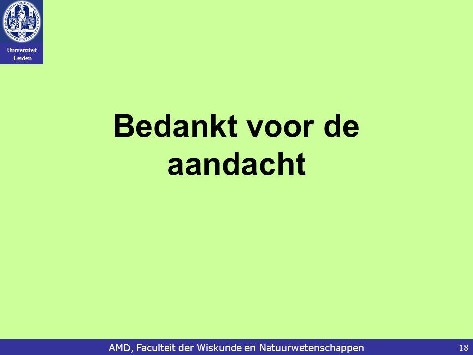 Universiteit Leiden AMD, Faculteit der Wiskunde en Natuurwetenschappen18 Bedankt voor de aandacht