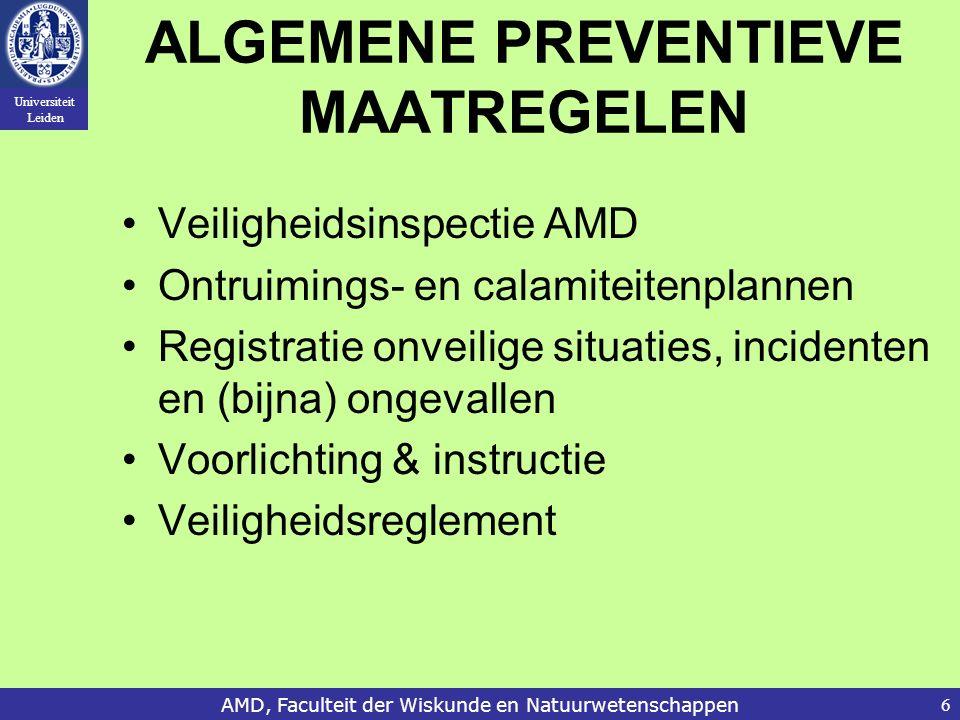 Universiteit Leiden AMD, Faculteit der Wiskunde en Natuurwetenschappen6 ALGEMENE PREVENTIEVE MAATREGELEN Veiligheidsinspectie AMD Ontruimings- en calamiteitenplannen Registratie onveilige situaties, incidenten en (bijna) ongevallen Voorlichting & instructie Veiligheidsreglement