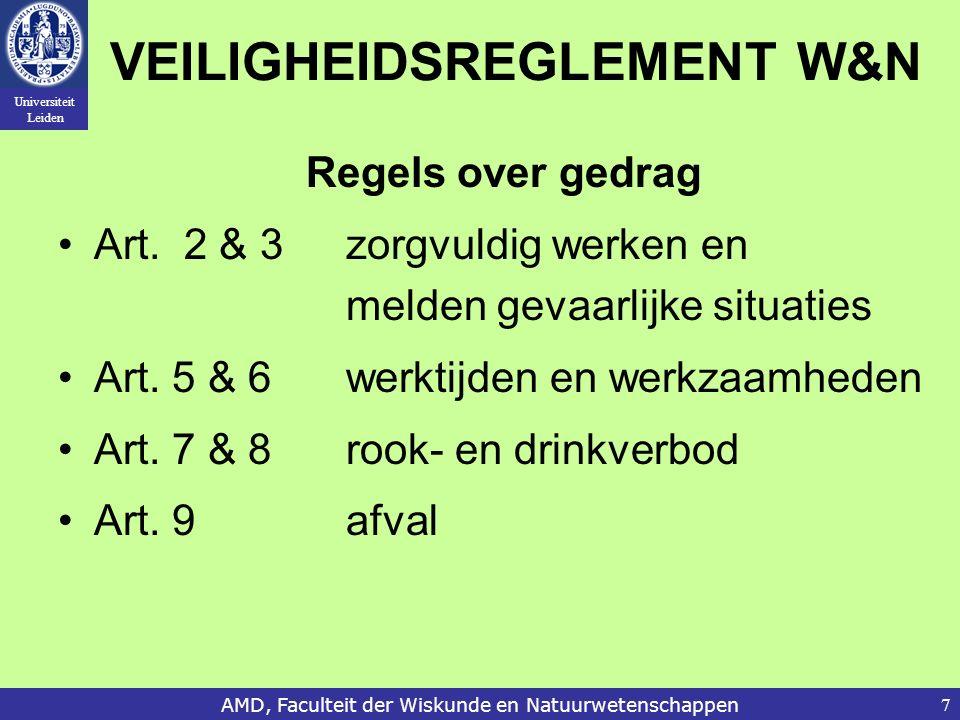 Universiteit Leiden AMD, Faculteit der Wiskunde en Natuurwetenschappen7 VEILIGHEIDSREGLEMENT W&N Regels over gedrag Art. 2 & 3 zorgvuldig werken en me